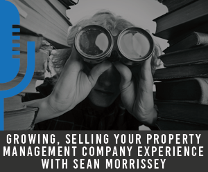 #5 Growing, Selling Your Property Management Company Experience with Sean Morrissey